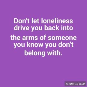 dont-let-loneliness-drive-you-back-into-the-arms-2739