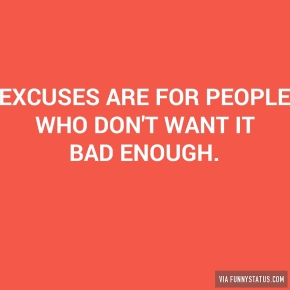 excuses-are-for-people-who-dont-want-it-bad-enough-5323