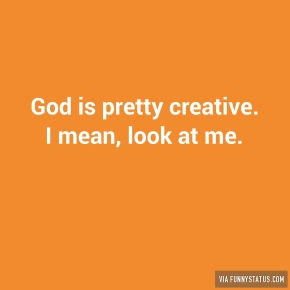 god-is-pretty-creative-i-mean-look-at-me-4479