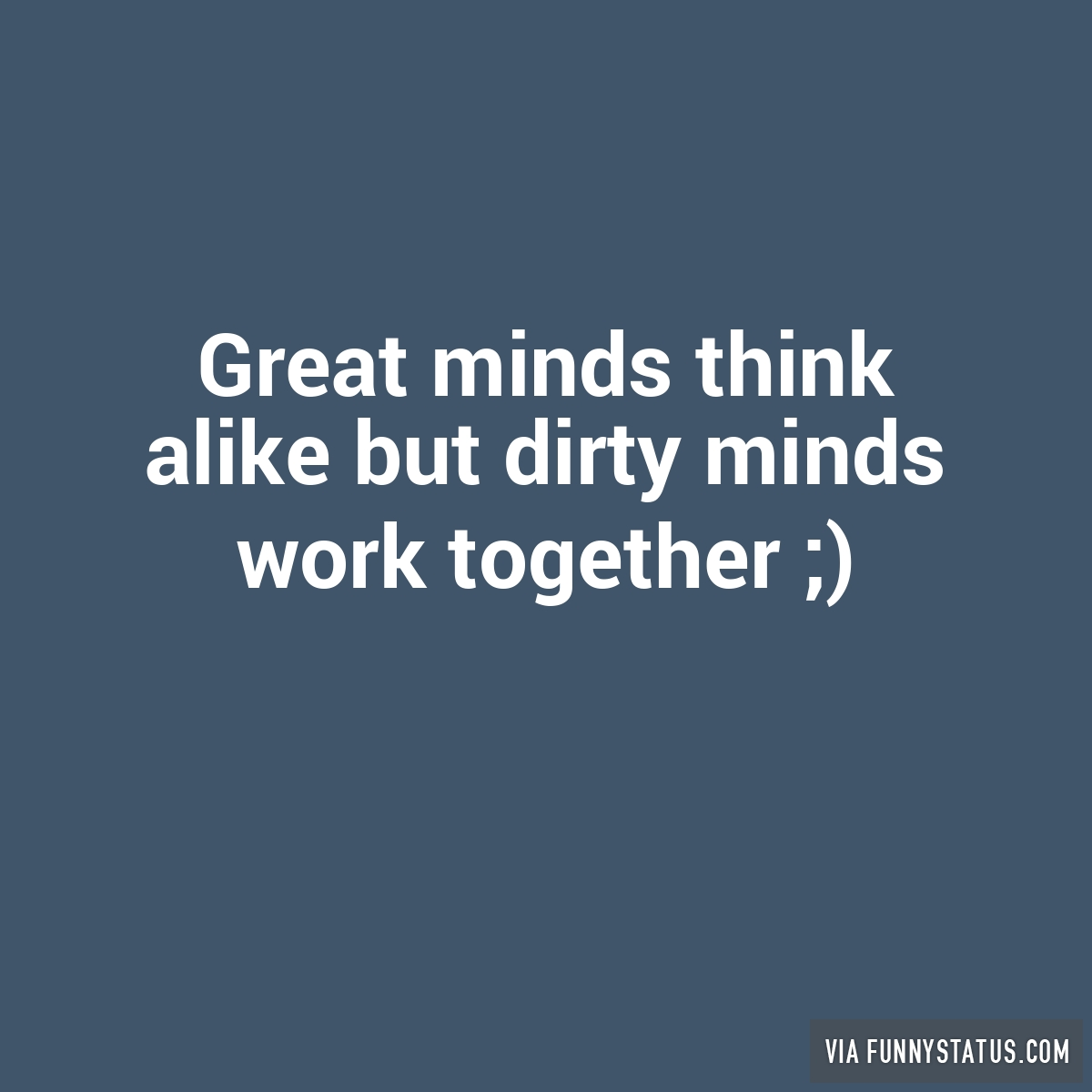 Great Minds Think Alike Quote Great Minds Think Alike But