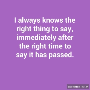 i-always-knows-the-right-thing-to-say-immediately-5320