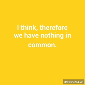 i-think-therefore-we-have-nothing-in-common-7641