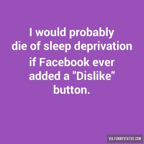 i-would-probably-die-of-sleep-deprivation-if-facebook-8918