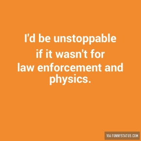 id-be-unstoppable-if-it-wasnt-for-law-enforcement-4004