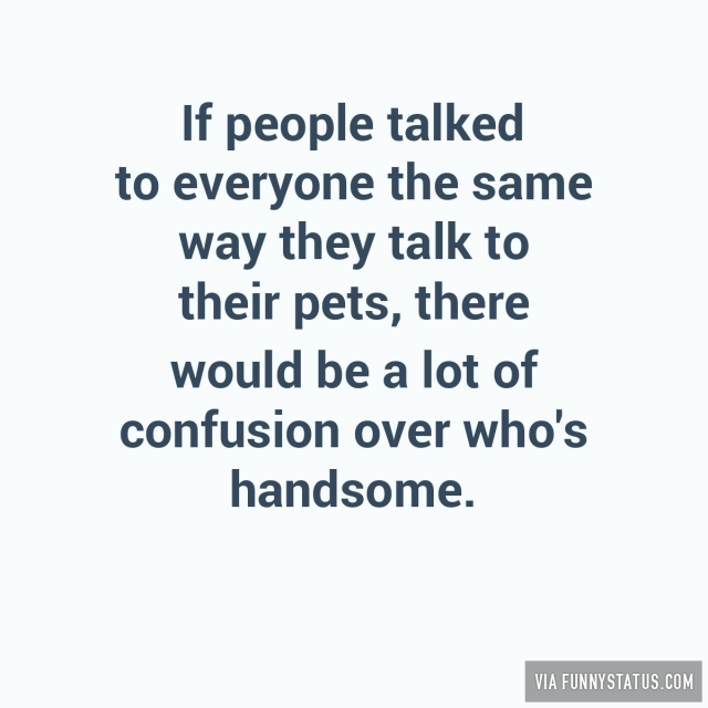 if-people-talked-to-everyone-the-same-way-they-talk-8544