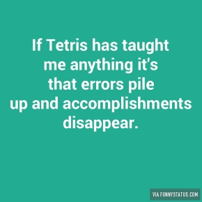 if-tetris-has-taught-me-anything-its-that-errors-8070