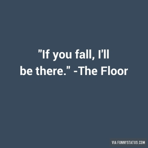 if-you-fall-ill-be-there-the-floor-5068