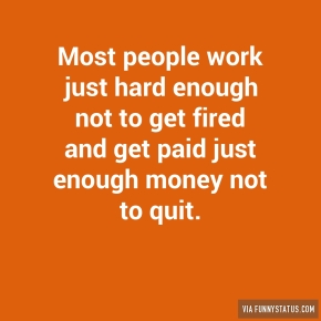 most-people-work-just-hard-enough-not-to-get-fired-2285