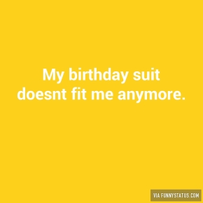my-birthday-suit-doesnt-fit-me-anymore-2761