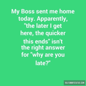 my-boss-sent-me-home-today-apparently-the-later-3097