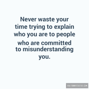 never-waste-your-time-trying-to-explain-who-you-are-2760