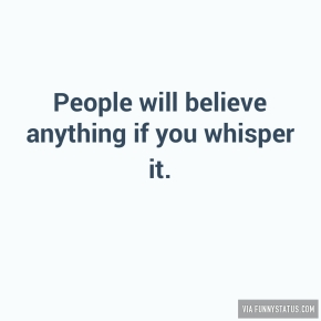 people-will-believe-anything-if-you-whisper-it-4776
