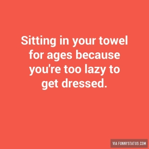 sitting-in-your-towel-for-ages-because-youre-too-4878