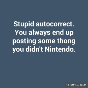 stupid-autocorrect-you-always-end-up-posting-some-9306