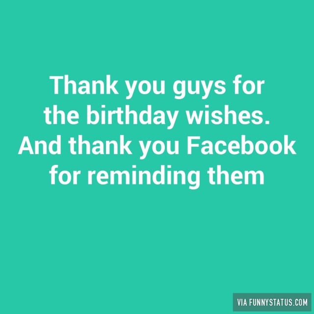 Funny Birthday Thank You Quotes For Facebook Status Thanks Wishes