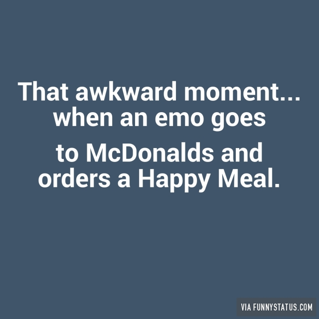 That awkward moment… when an emo goes to mcdonalds and orders a
