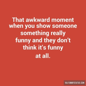 that-awkward-moment-when-you-show-someone-something-6675