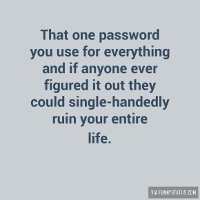 that-one-password-you-use-for-everything-and-if-anyone-1567