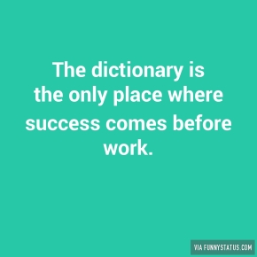 the-dictionary-is-the-only-place-where-success-comes-5708