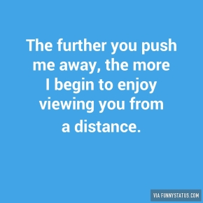 the-further-you-push-me-away-the-more-i-begin-to-7683