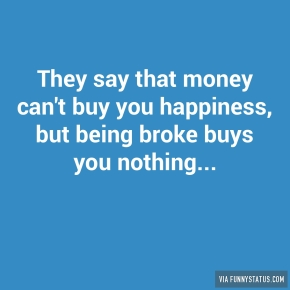 they-say-that-money-cant-buy-you-happiness-but-being-3336