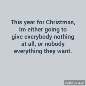 this-year-for-christmas-im-either-going-to-give-everybody-3315