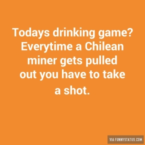 todays-drinking-game-everytime-a-chilean-miner-gets-8407