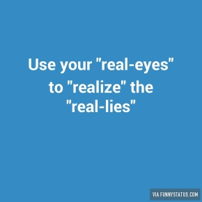use-your-real-eyes-to-realize-the-real-lies-9096