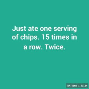 just-ate-one-serving-of-chips-15-times-in-a-row-3439