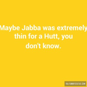 maybe-jabba-was-extremely-thin-for-a-hutt-you-dont-4247