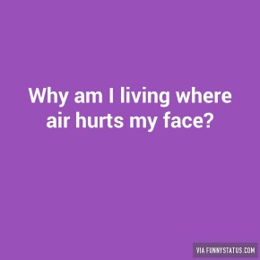 why-am-i-living-where-air-hurts-my-face-7525