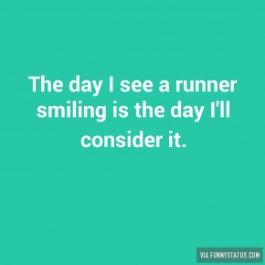 the-day-i-see-a-runner-smiling-is-the-day-ill-consider-it-9892