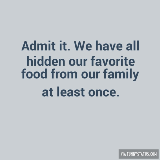 admit-it-we-have-all-hidden-our-favorite-food-from-our-family-at-least-once-7511