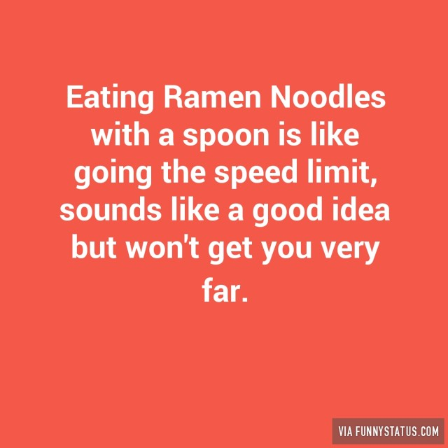 eating-ramen-noodles-with-a-spoon-is-like-going-the-speed-limit-8557