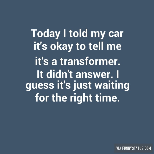 today-i-told-my-car-its-okay-to-tell-me-its-a-transformer-it-didnt-answer-3828