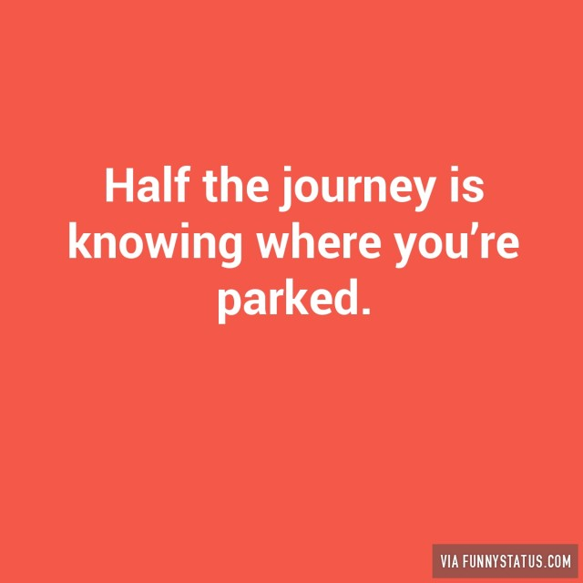 half-the-journey-is-knowing-where-youre-parked-2109