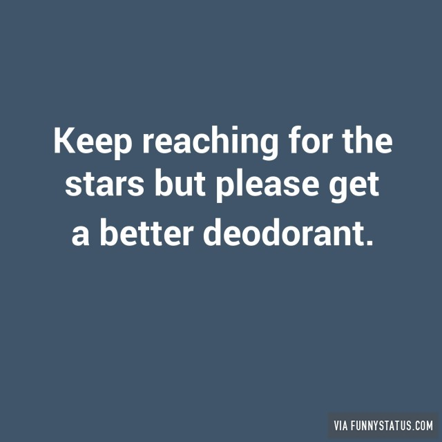 keep-reaching-for-the-stars-but-please-get-a-better-deodorant-6382