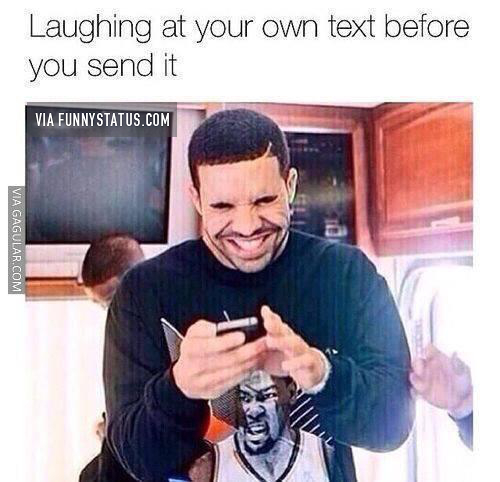 laughing at your own text before you send it