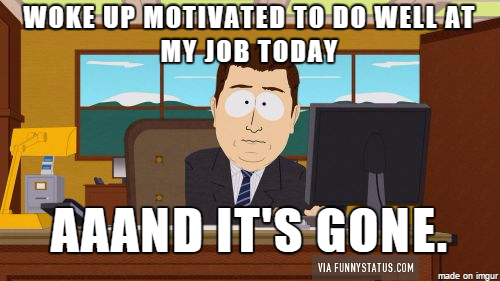 woke up motivated to do my job today and it's gone south park